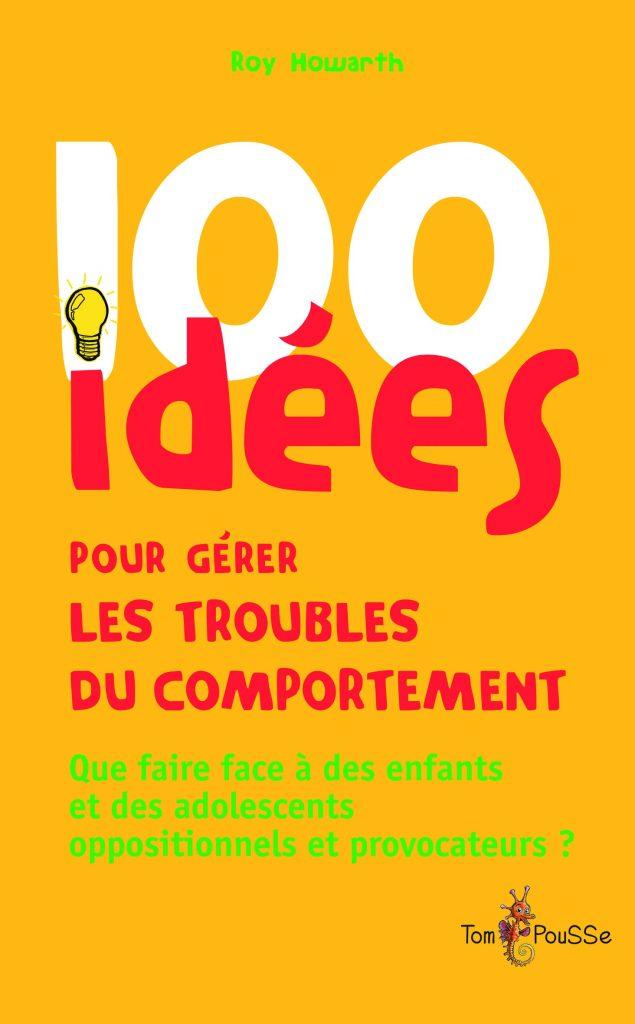 Couverture d'ouvrage: 100 idées pour gérer les troubles du comportement de Roy Howarth