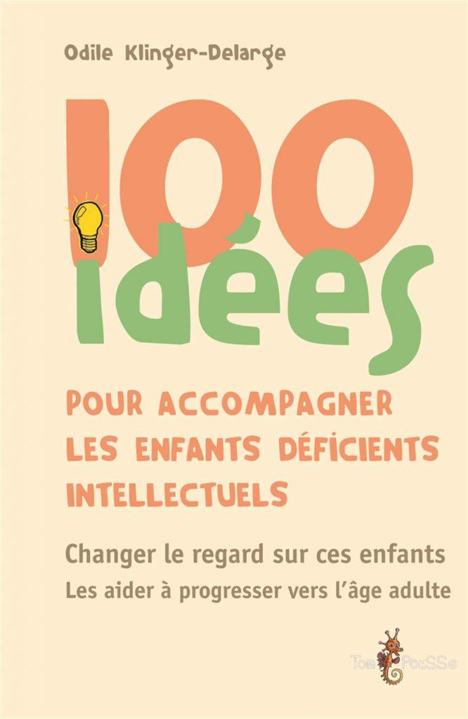 Couverture d'ouvrage: 100 idées pour accompagner les enfants déficients intellectuels de Odile Klinger-Delarge