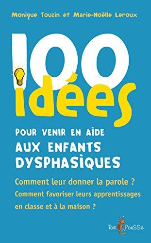 Couverture d'ouvrage: 100 idées pour venir en aide aux enfants dysphasiques de Monique Touzin