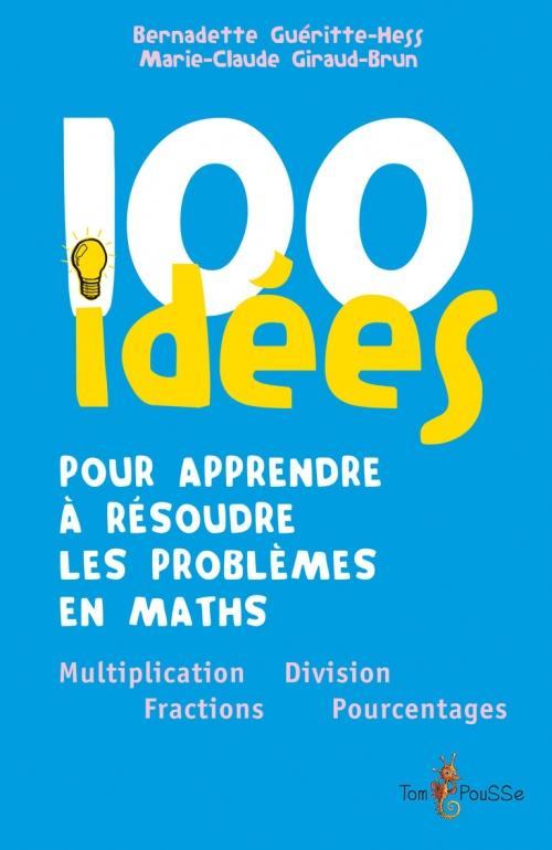 Couverture d'ouvrage: 100 idées pour apprendre à résoudre les problèmes en maths de Bernadette Gueritte-Hess