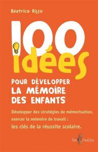 Couverture d'ouvrage: 100 idées pour développer la mémoire des enfants : Exercer la mémoire de travail de Béatrice Riss0