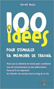 Couverture d'ouvrage: 100 idées pour stimuler sa mémoire de travail de Gérald Bussy