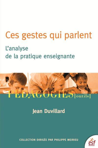 Couverture d'ouvrage: Ces gestes qui parlent: L'analyse de la pratique enseignante de Jean Duvillard