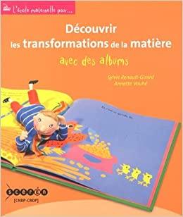 Couverture d'ouvrage: Découvrir les transformations de la matière avec des albums de Sylvie Renault-Girard