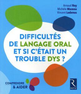 Couverture d'ouvrage: Difficultés de langage oral - Et si c'était un trouble dys de Arnaud Roy