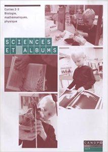 Couverture d'ouvrage: Sciences et albums : Cycles 2-3 Biologie, mathématiques, physique de Catherine Bruguiere