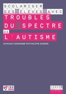 Couverture d'ouvrage: Scolariser des élèves avec troubles du spectre de l'autisme de Philippe Garnier