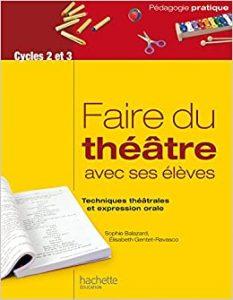 Couverture d'ouvrage: Faire du théâtre avec ses élèves de Sophie Balazard